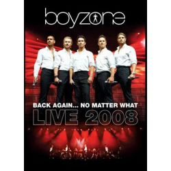 BOYZONE - BACK AGAIN...NO MATTER WHAT LIVE 2008