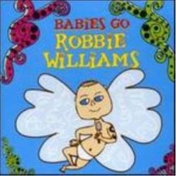 BABIES GO - ROBBIE WILLIAMS