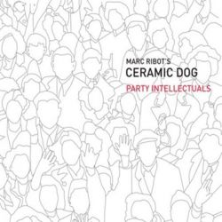 MARC RIBOT'S - PARTY INTELLECTUALS - CERAMIC DOC [CD]