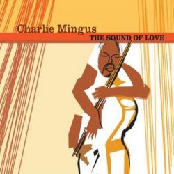 CHARLIE MINGUS - THE SOUNG OF LOVE [CD]