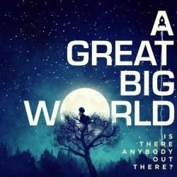 A GREAT BIG WORLD - IS THERE ANYBODY OUT THERE? [CD]