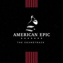 AMERICAN EPIC - THE SOUNDTRACK - BSO - VARIOS - VINILO [LP]