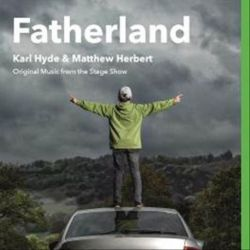 KARL HYDE & MATTHEW HERBERT - FATHERLAND - ORIGINAL MUSIC FROM THE STAGE SHOW [CD]