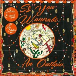 STEVE EARLE & THE DUKES - SO YOU WANNA BE AN OUTLAW - 2 VINILOS [LP]