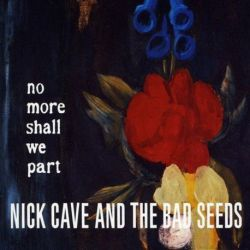 NICK CAVE&THE BAD SEEDS - NO MORE SHALL WE PART [CD]