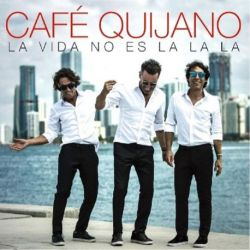CAFE QUIJANO - LA VIDA NO ES LA LA LA [CD]